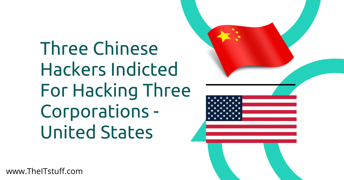Three Chinese Hackers Indicted For Hacking Three Corporations - United States Featured Image