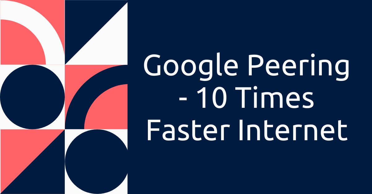 Google Peering - 10 Times Faster Internet Featured Image