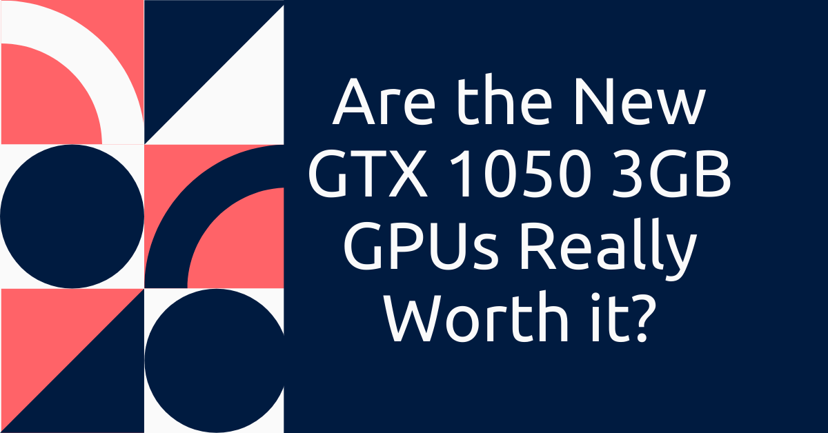 Are the New GTX 1050 3GB GPUs Really Worth it Featured Image