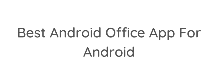 Best Android Office App For Android